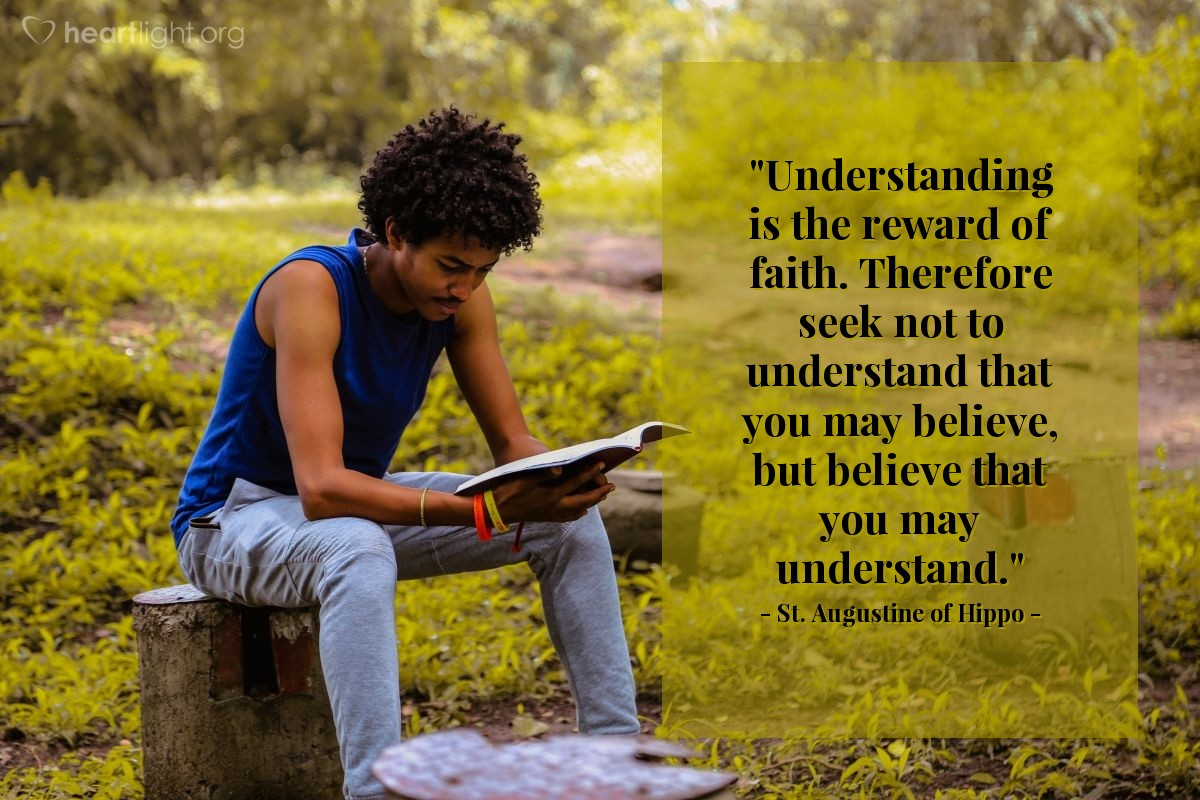 """Illustration of St. Augustine of Hippo — """"Understanding is the reward of faith. Therefore seek not to understand that you may believe, but believe that you may understand."""""""
