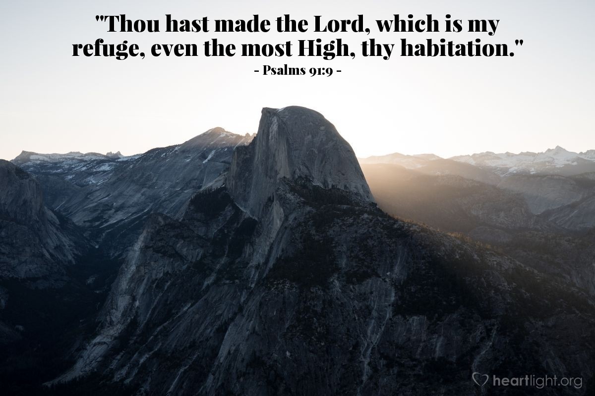 """Illustration of Psalms 91:9 — """"Thou hast made the Lord, which is my refuge, even the most High, thy habitation."""""""