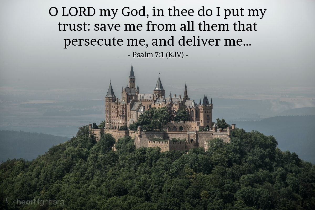 Illustration of Psalm 7:1 (KJV) — O LORD my God, in thee do I put my trust: save me from all them that persecute me, and deliver me...