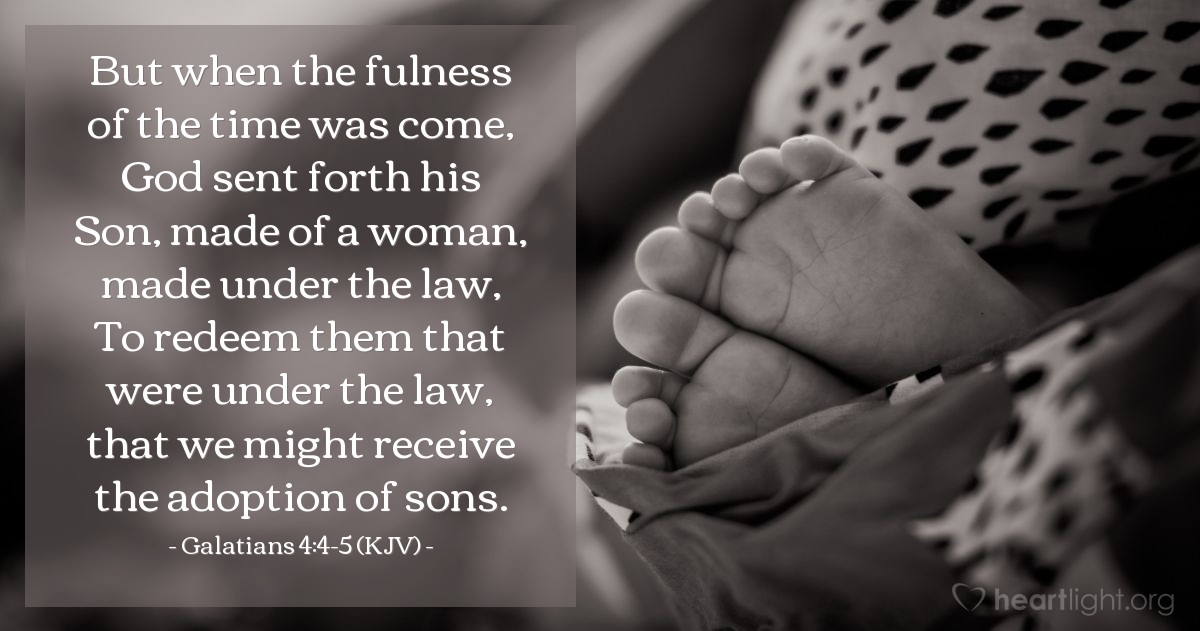 Illustration of Galatians 4:4-5 (KJV) — But when the fulness of the time was come, God sent forth his Son, made of a woman, made under the law, To redeem them that were under the law, that we might receive the adoption of sons.