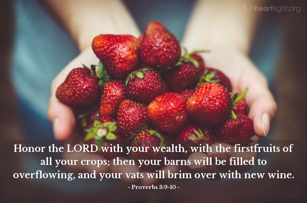 Illustration of Proverbs 3:9-10 — Honor the LORD with your wealth, with the firstfruits of all your crops; then your barns will be filled to overflowing, and your vats will brim over with new wine.