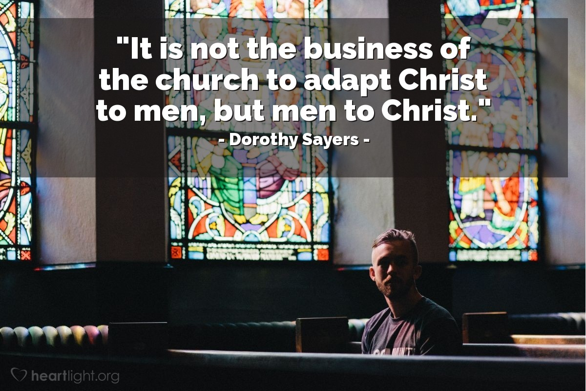 """Illustration of Dorothy Sayers — """"It is not the business of the church to adapt Christ to men, but men to Christ."""""""