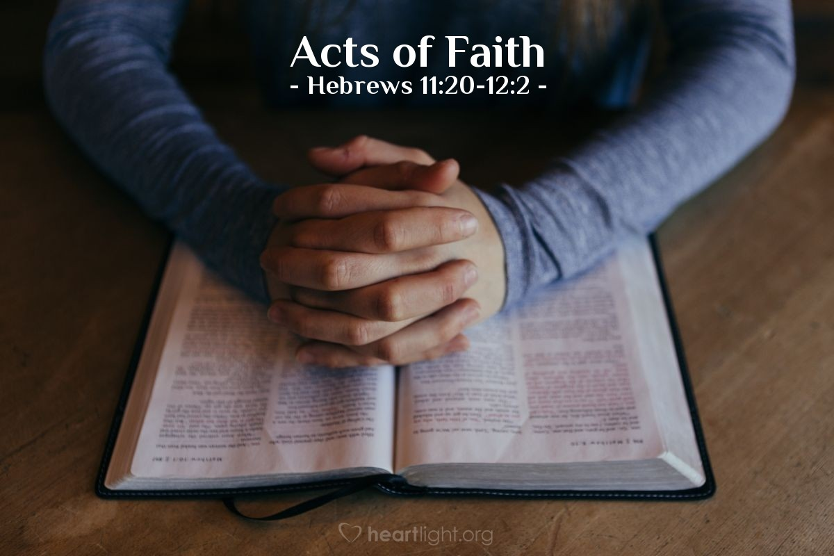 Acts of Faith — Hebrews 11:20-12:2