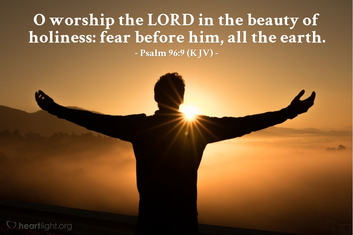 Illustration of Psalm 96:9 (KJV) — O worship the LORD in the beauty of holiness: fear before him, all the earth.
