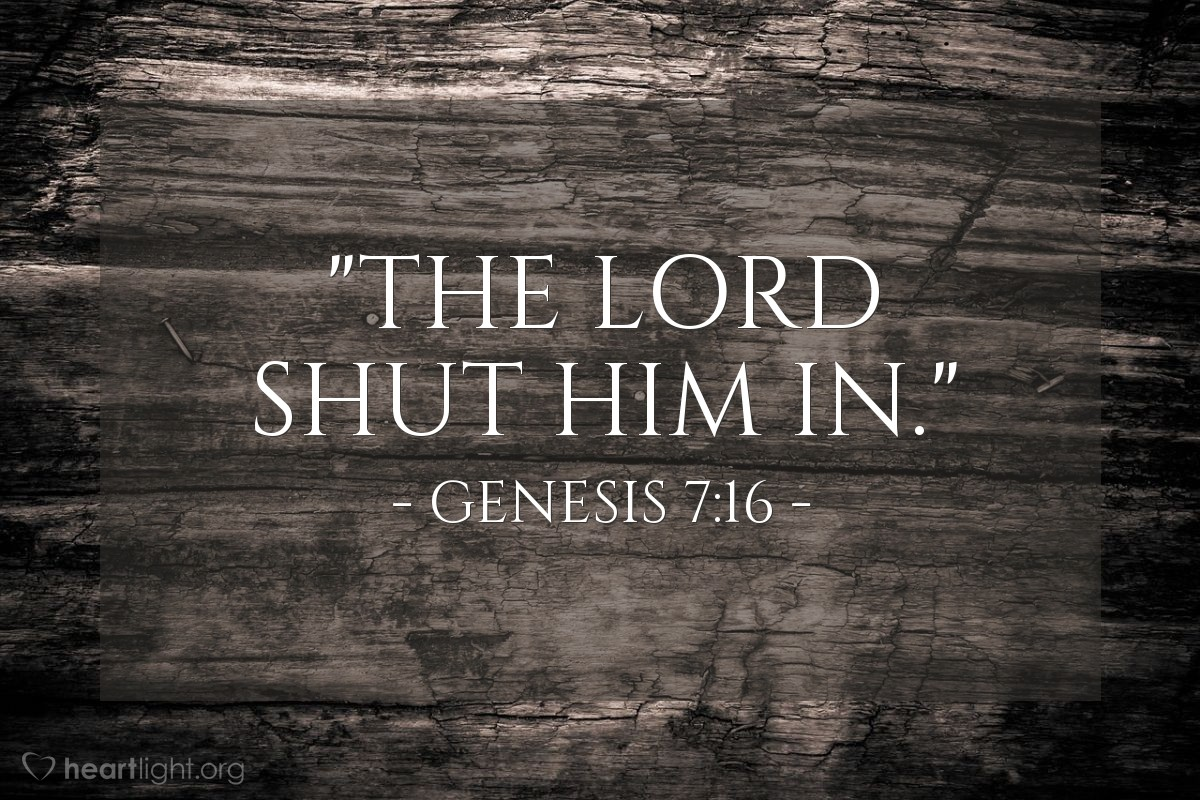"Illustration of Genesis 7:16 — ""The Lord shut him in."""