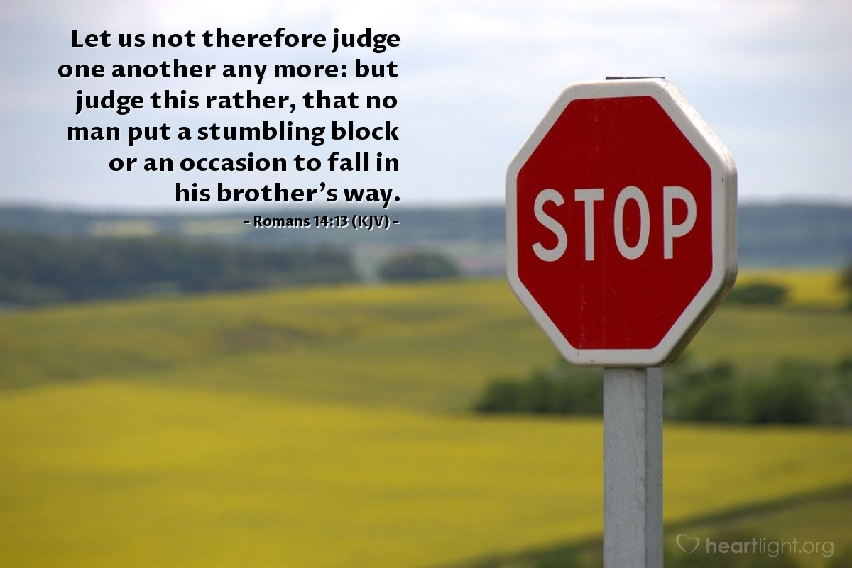Illustration of Romans 14:13 (KJV) — Let us not therefore judge one another any more: but judge this rather, that no man put a stumbling block or an occasion to fall in his brother's way.