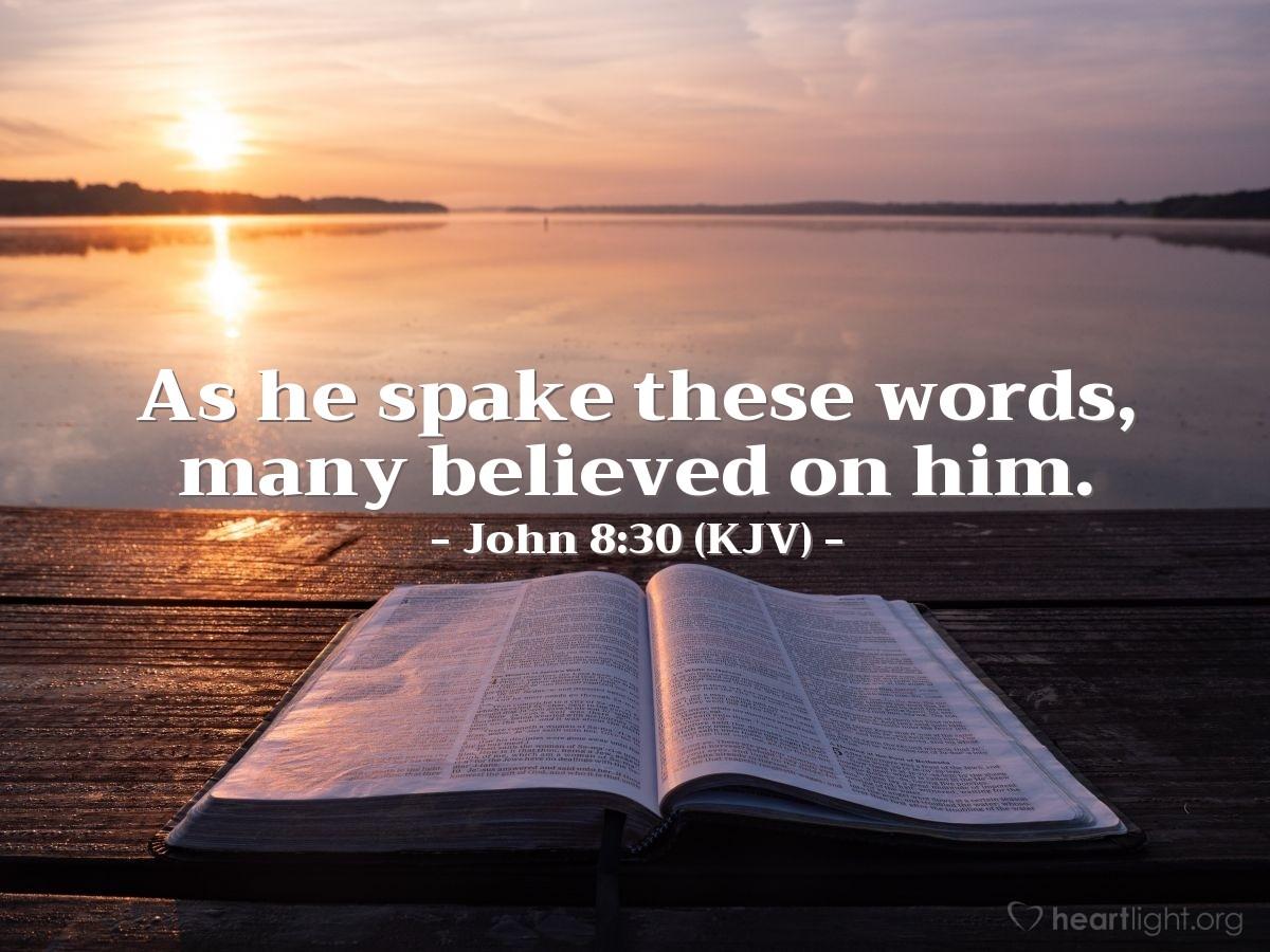 Illustration of John 8:30 (KJV) — As he spake these words, many believed on him.