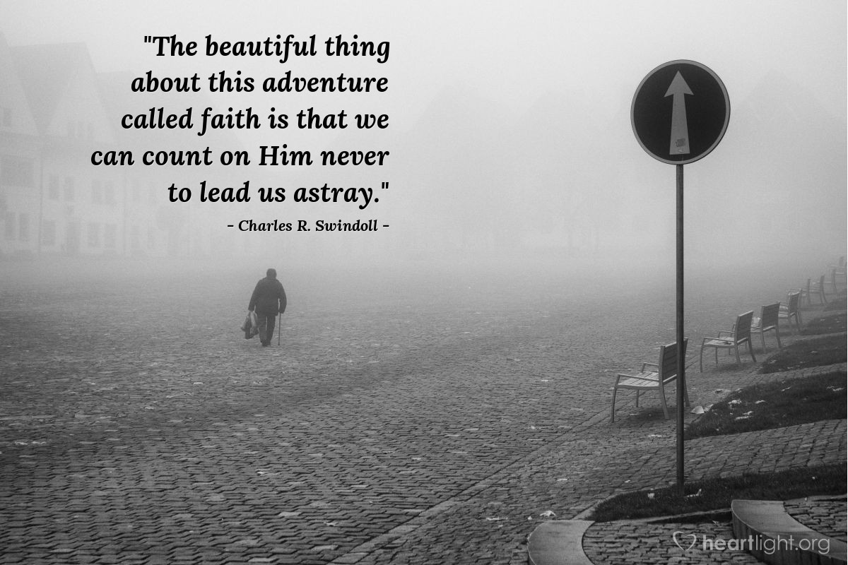 """Illustration of Charles R. Swindoll — """"The beautiful thing about this adventure called faith is that we can count on Him never to lead us astray."""""""