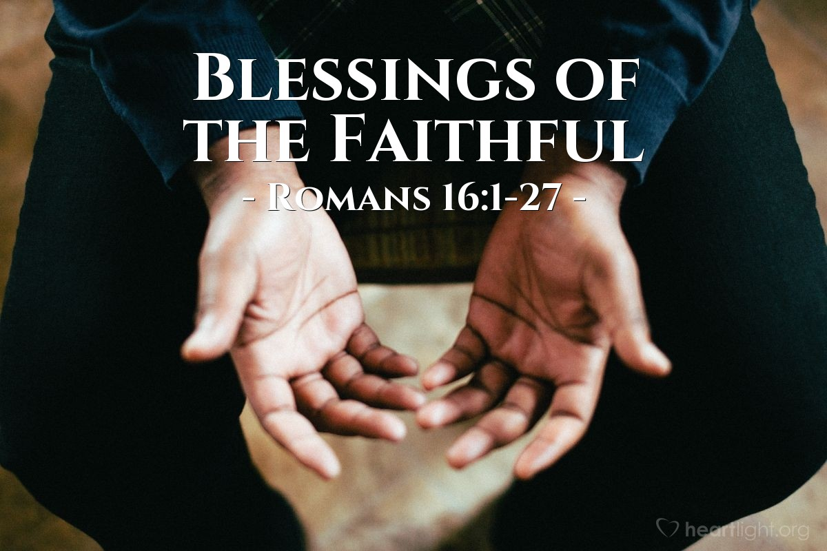 Blessings of the Faithful — Romans 16:1-27