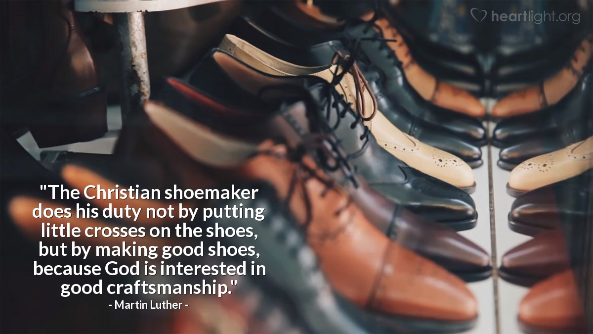 "Illustration of Martin Luther — ""The Christian shoemaker does his duty not by putting little crosses on the shoes, but by making good shoes, because God is interested in good craftsmanship."""