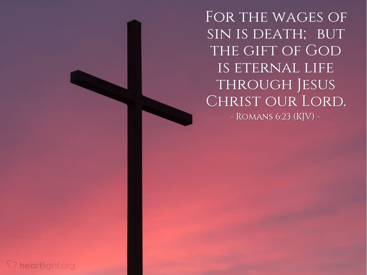 Illustration of Romans 6:23 (KJV) — For the wages of sin is death; but the gift of God is eternal life through Jesus Christ our Lord.