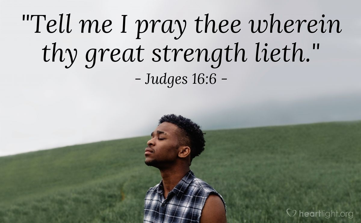 """Illustration of Judges 16:6 — """"Tell me I pray thee wherein thy great strength lieth."""""""