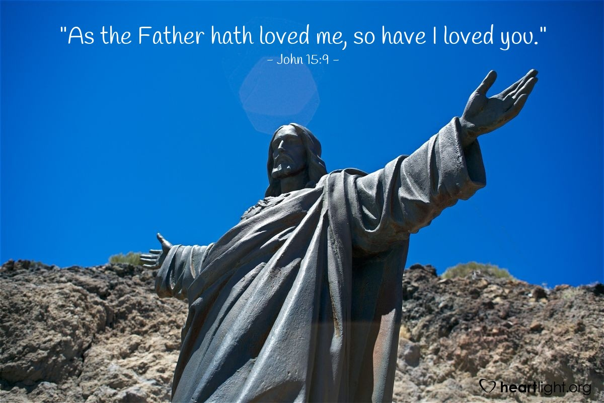 """Illustration of John 15:9 — """"As the Father hath loved me, so have I loved you."""""""