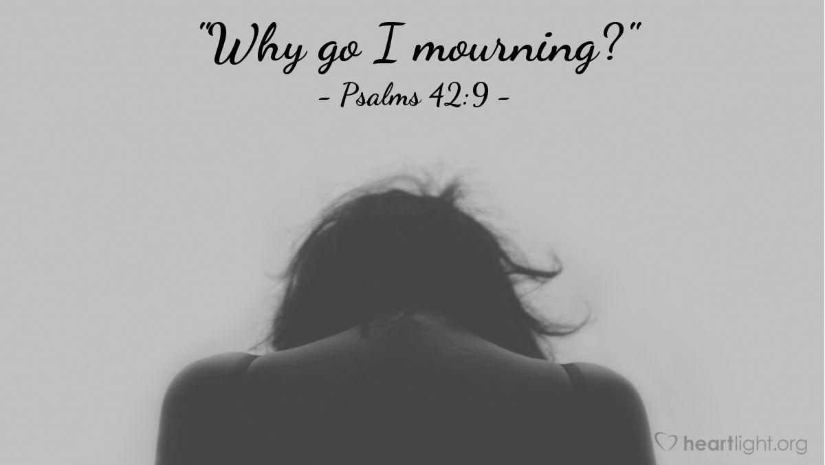 """Illustration of Psalms 42:9 — """"Why go I mourning?"""""""