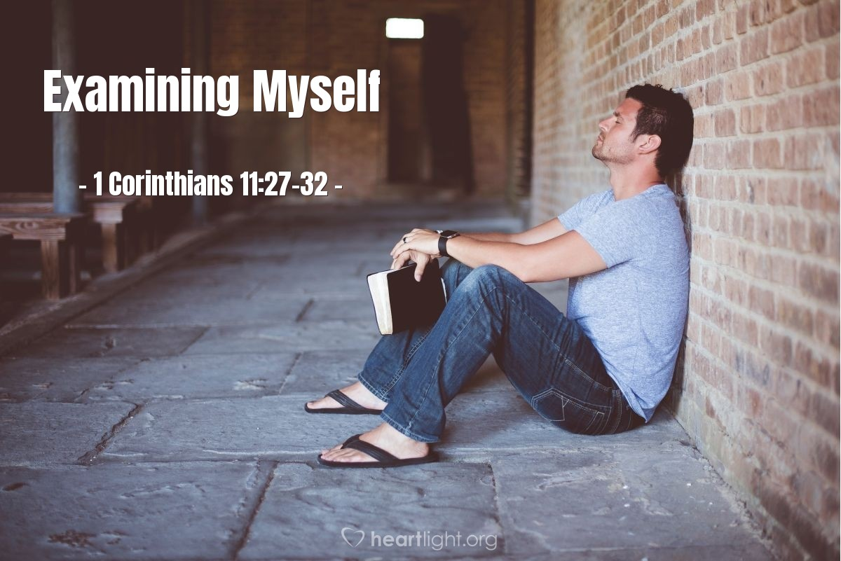 Examining Myself — 1 Corinthians 11:27-32