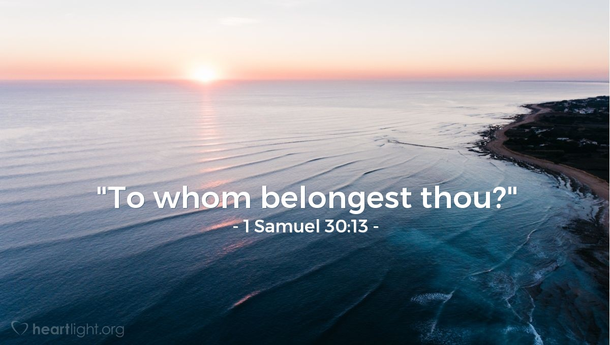 "Illustration of 1 Samuel 30:13 — ""To whom belongest thou?"""