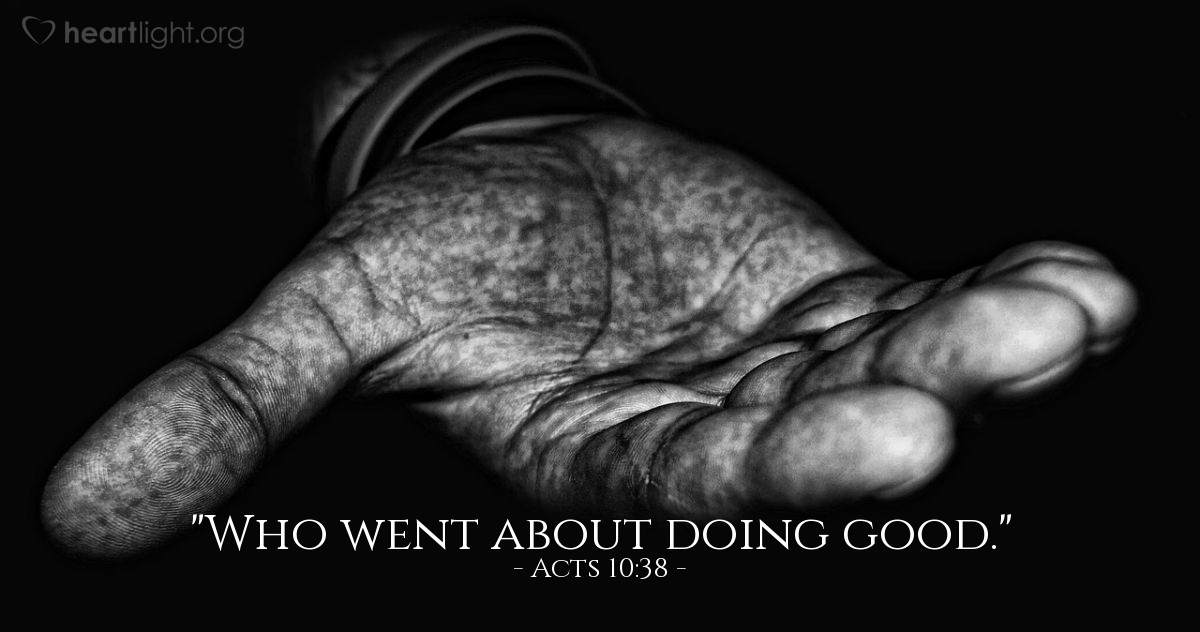 "Illustration of Acts 10:38 — ""Who went about doing good."""
