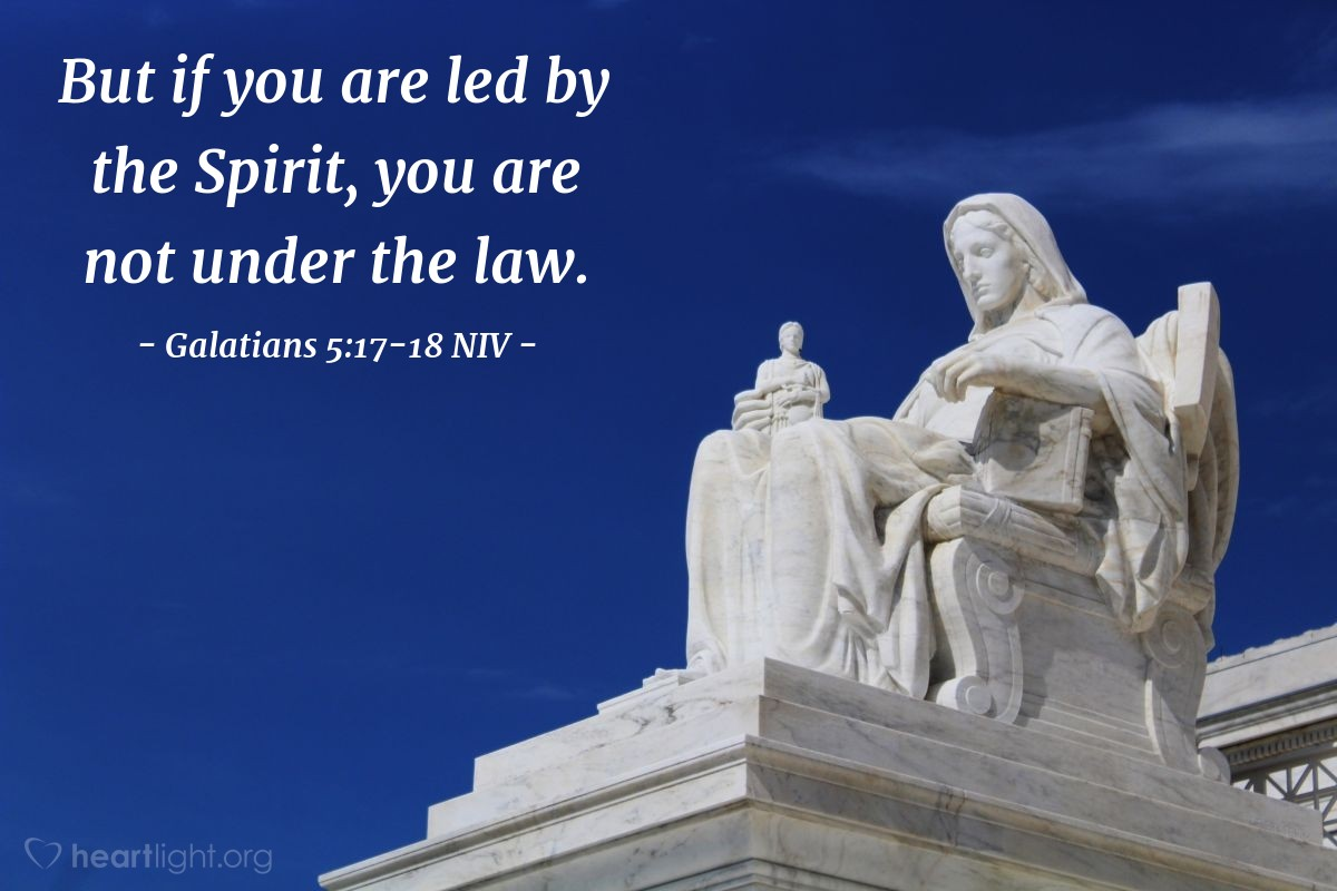 Illustration of Galatians 5:17-18 NIV —   But if you are led by the Spirit, you are not under the law.