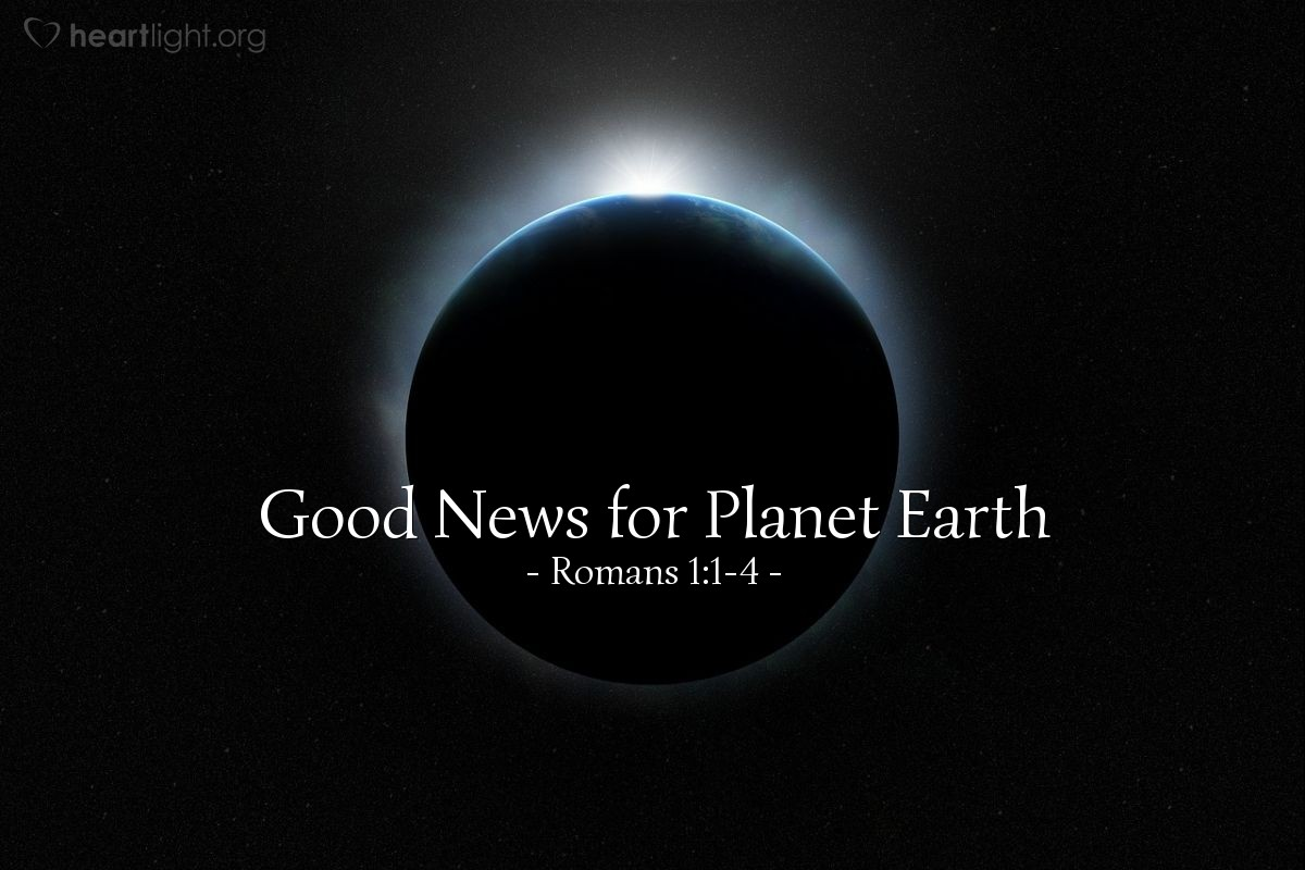 Good News for Planet Earth — Romans 1:1-4