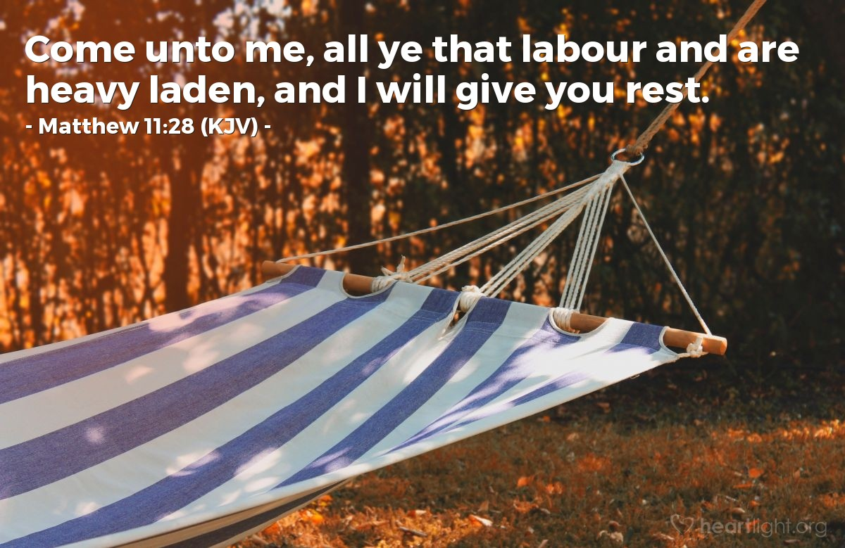 Illustration of Matthew 11:28 (KJV) — Come unto me, all ye that labour and are heavy laden, and I will give you rest.