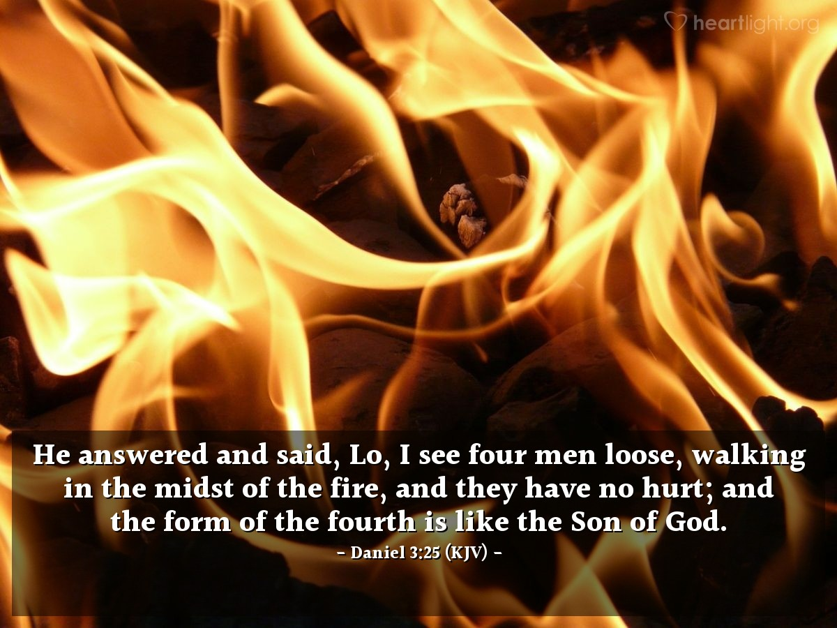 Illustration of Daniel 3:25 (KJV) — He answered and said, Lo, I see four men loose, walking in the midst of the fire, and they have no hurt; and the form of the fourth is like the Son of God.