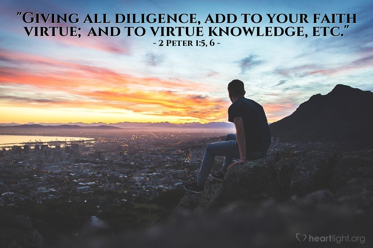 "Illustration of 2 Peter 1:5, 6 — ""Giving all diligence, add to your faith virtue; and to virtue knowledge, etc."""