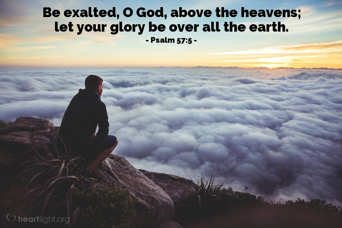Illustration of Psalm 57:5 — Be exalted, O God, above the heavens; let your glory be over all the earth.