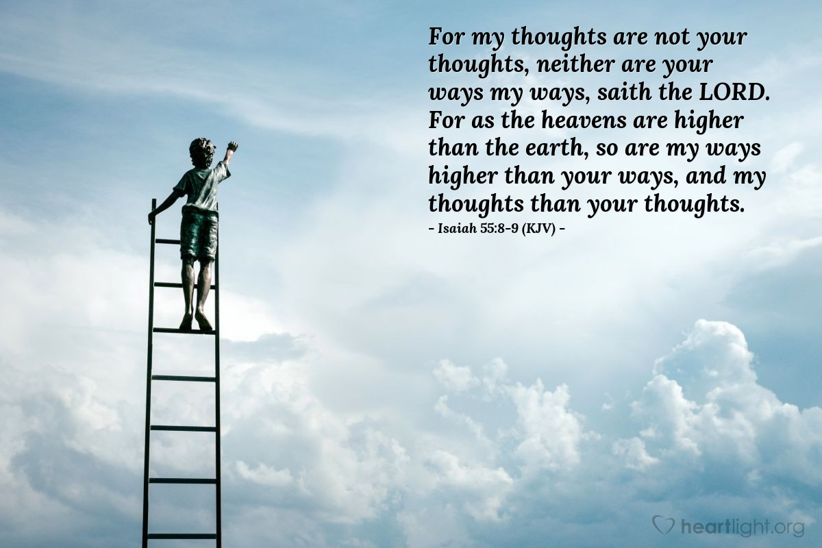 Illustration of Isaiah 55:8-9 (KJV) — For my thoughts are not your thoughts, neither are your ways my ways, saith the LORD. For as the heavens are higher than the earth, so are my ways higher than your ways, and my thoughts than your thoughts.