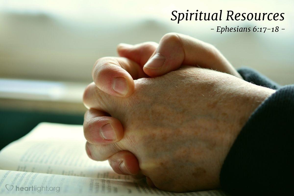 Spiritual Resources — Ephesians 6:17-18