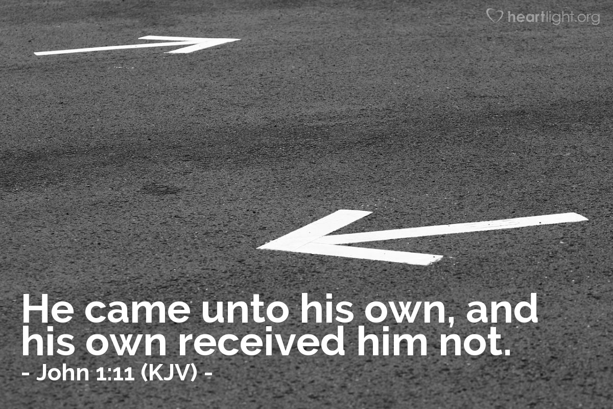 Illustration of John 1:11 (KJV) — He came unto his own, and his own received him not.