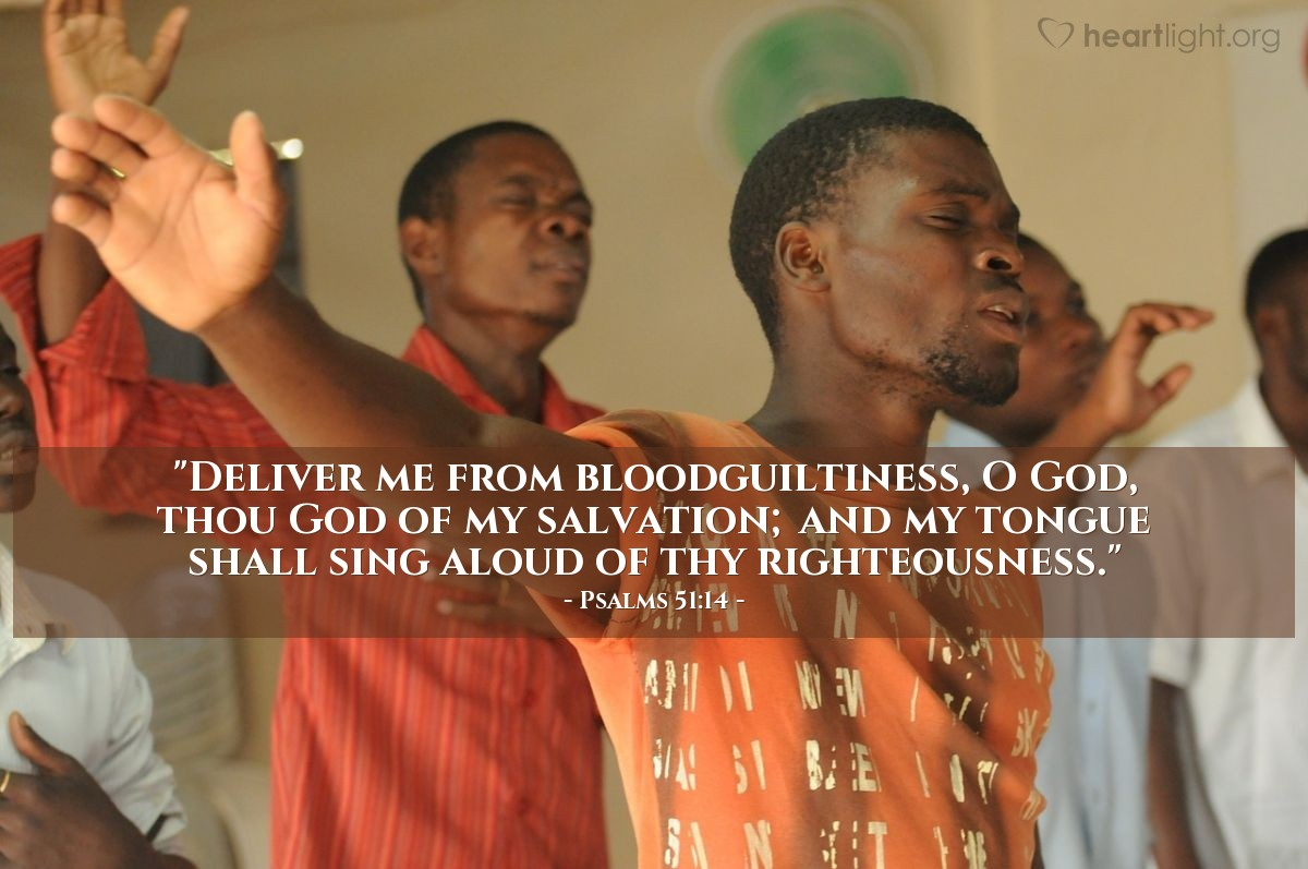 "Illustration of Psalms 51:14 — ""Deliver me from bloodguiltiness, O God, thou God of my salvation; and my tongue shall sing aloud of thy righteousness."""
