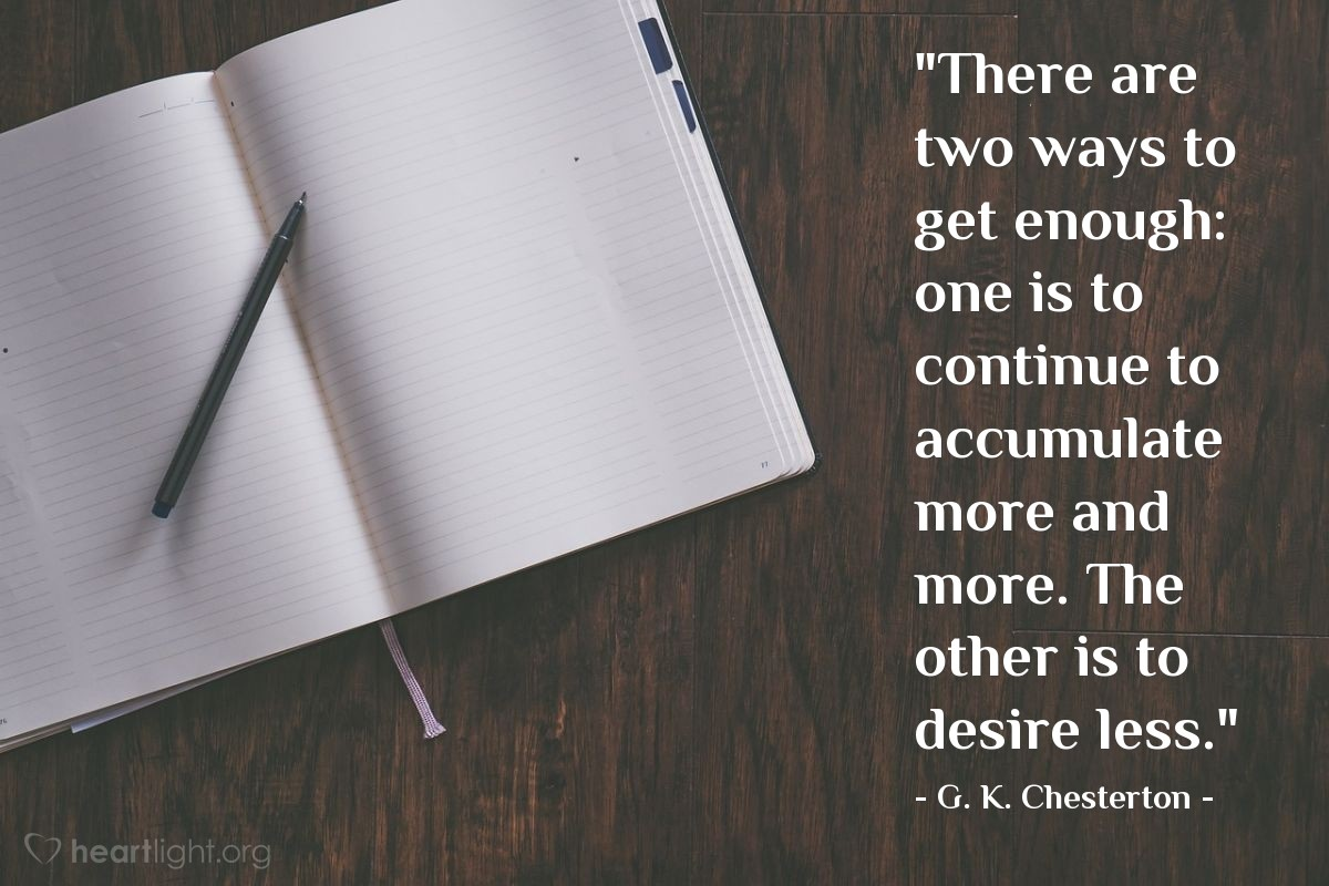 "Illustration of G. K. Chesterton — ""There are two ways to get enough: one is to continue to accumulate more and more. The other is to desire less."""