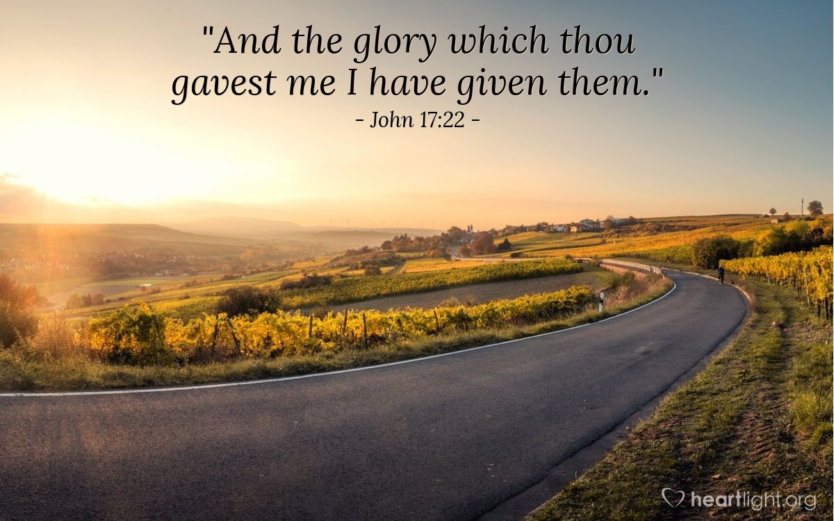 "Illustration of John 17:22 — ""And the glory which thou gavest me I have given them."""