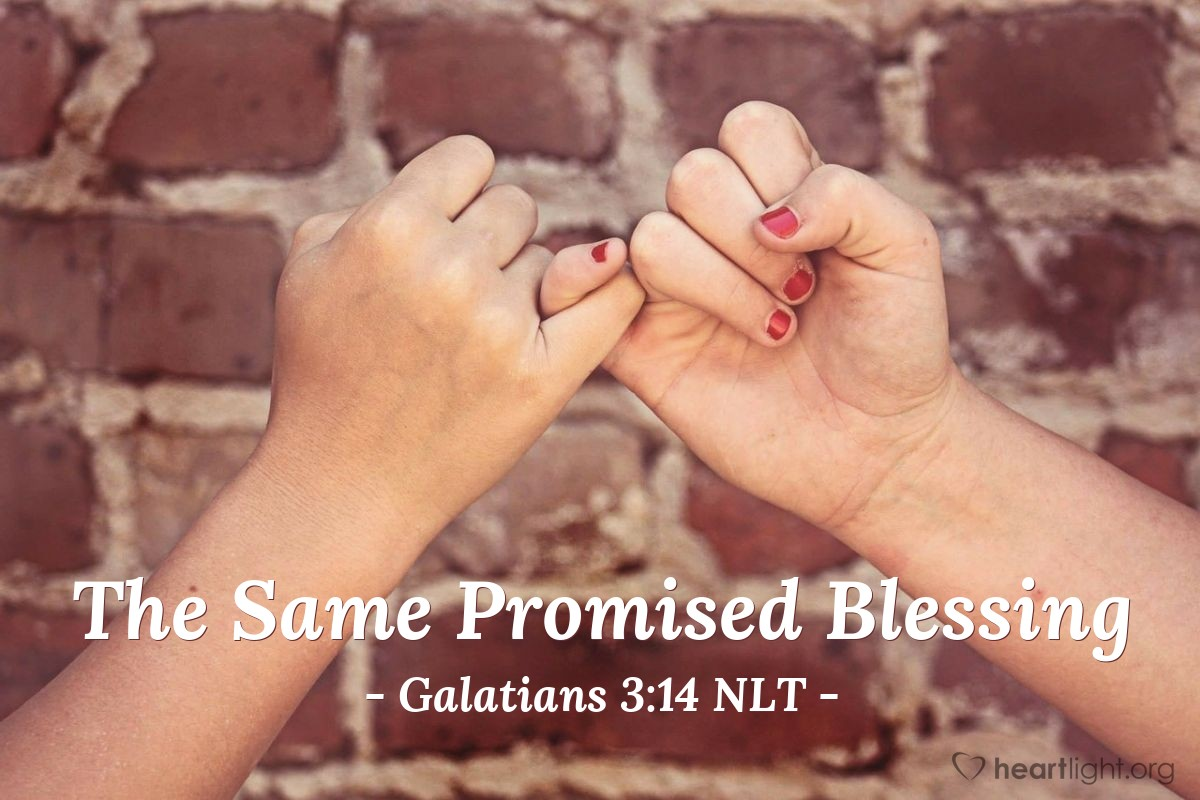 Illustration of Galatians 3:14 NLT — Through Christ Jesus, God has blessed the Gentiles with the same blessing he promised to Abraham, so that we who are believers might receive the promised Holy Spirit through faith.