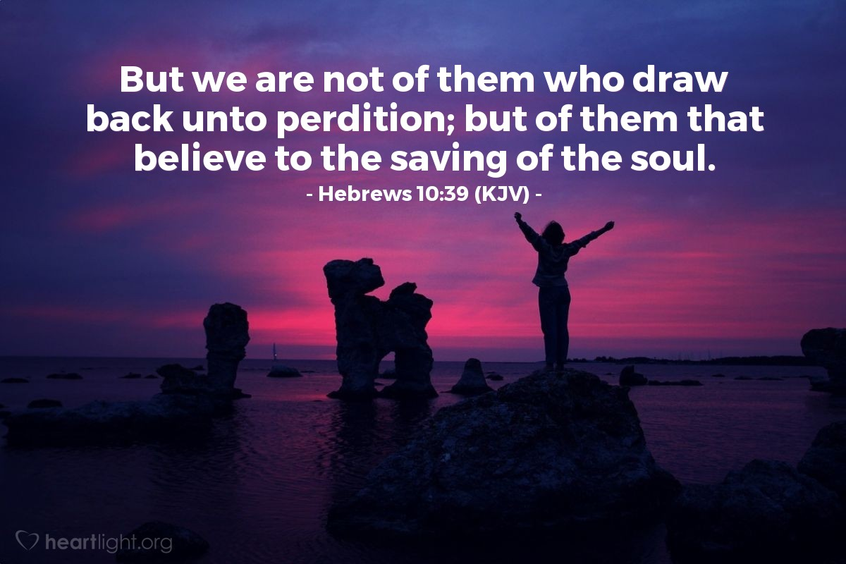 Illustration of Hebrews 10:39 (KJV) — But we are not of them who draw back unto perdition; but of them that believe to the saving of the soul.