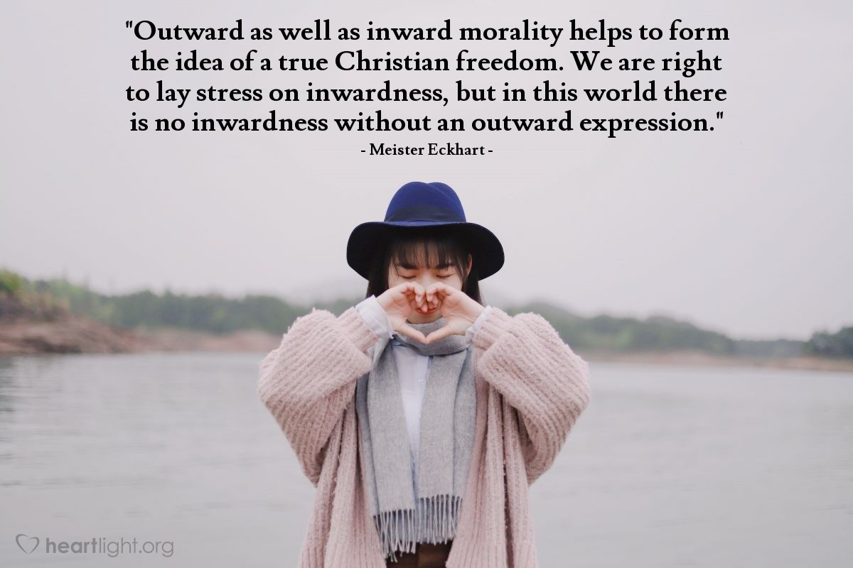"Illustration of Meister Eckhart — ""Outward as well as inward morality helps to form the idea of a true Christian freedom. We are right to lay stress on inwardness, but in this world there is no inwardness without an outward expression."""