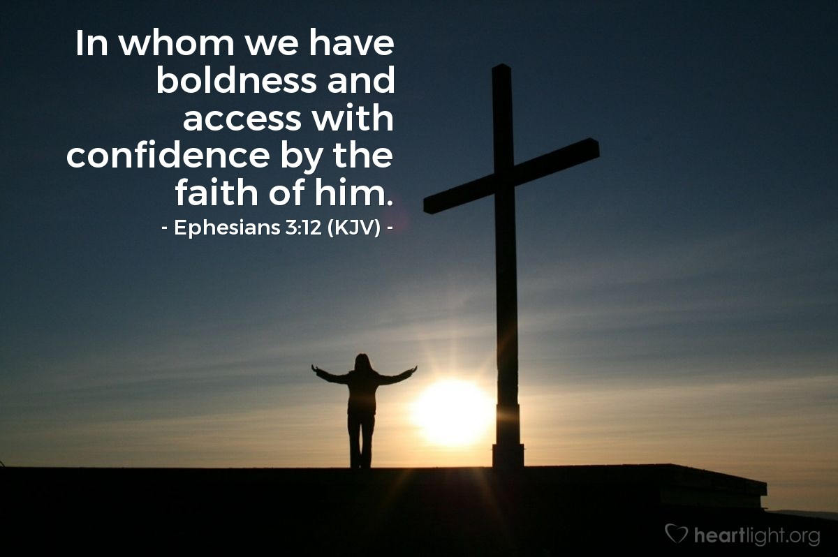 Illustration of Ephesians 3:12 (KJV) — In whom we have boldness and access with confidence by the faith of him.