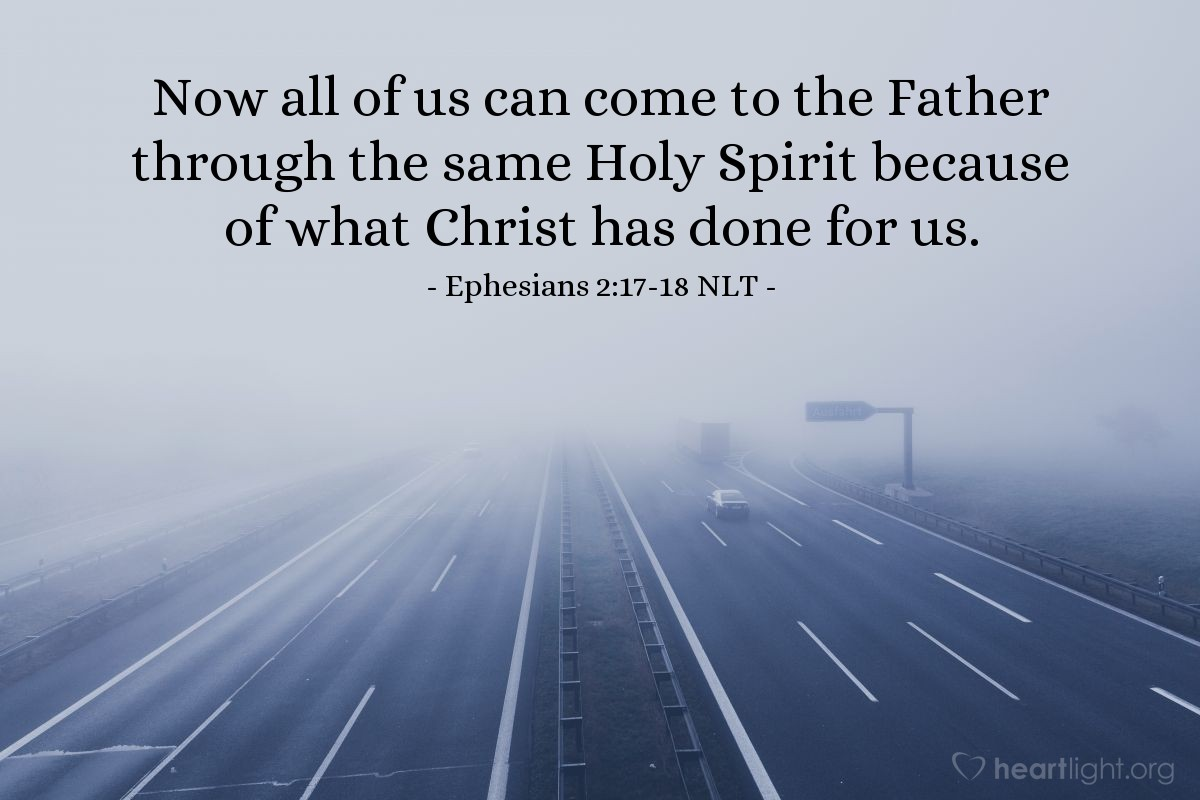 Illustration of Ephesians 2:17-18 NLT —  Now all of us can come to the Father through the same Holy Spirit because of what Christ has done for us.