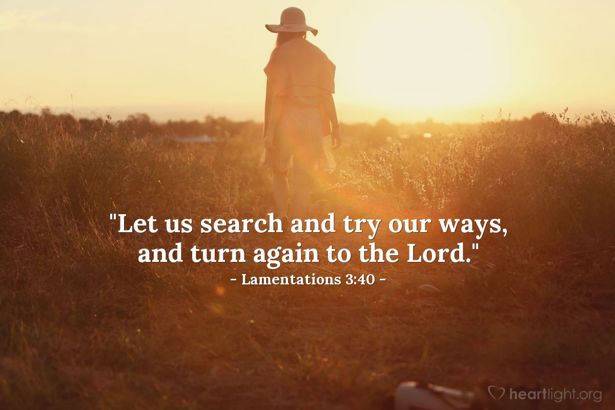 """Illustration of Lamentations 3:40 — """"Let us search and try our ways, and turn again to the Lord."""""""