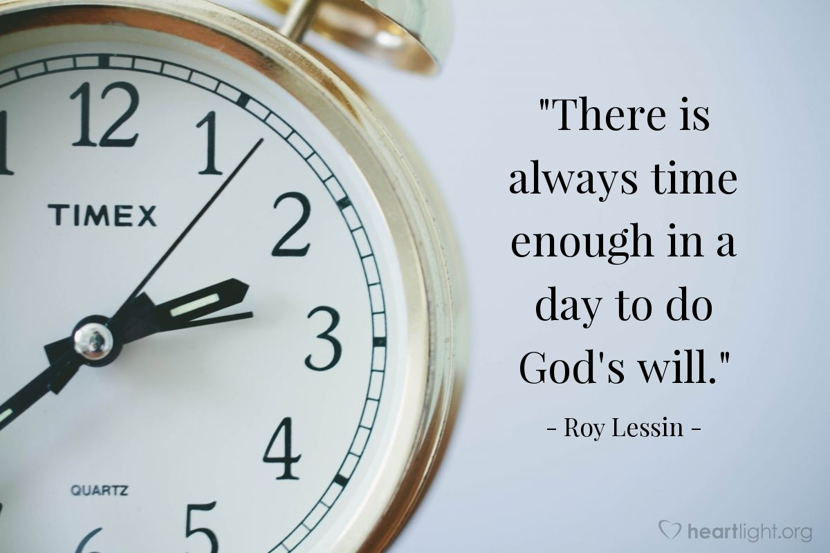 """Illustration of Roy Lessin — """"There is always time enough in a day to do God's will."""""""