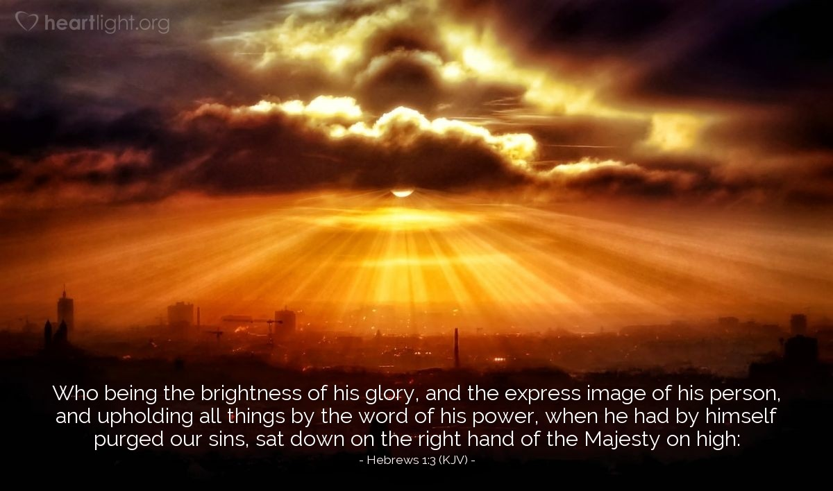 Illustration of Hebrews 1:3 (KJV) — Who being the brightness of his glory, and the express image of his person, and upholding all things by the word of his power, when he had by himself purged our sins, sat down on the right hand of the Majesty on high: