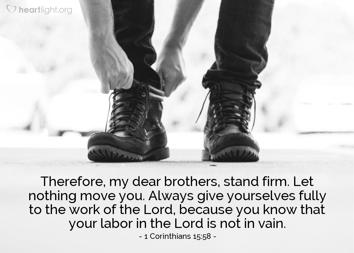 Illustration of 1 Corinthians 15:58 — Therefore, my dear brothers, stand firm. Let nothing move you. Always give yourselves fully to the work of the Lord, because you know that your labor in the Lord is not in vain.