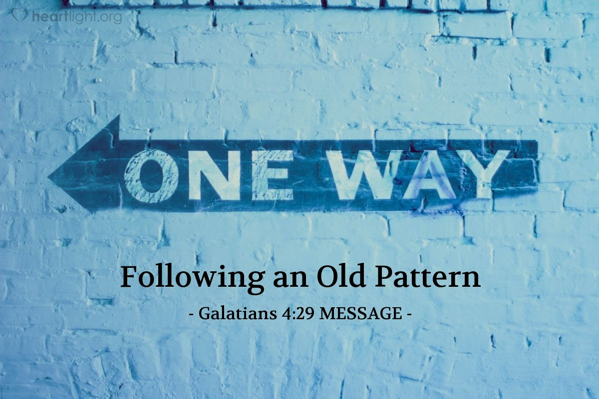 Illustration of Galatians 4:29 MESSAGE —  Isn't it clear that the harassment you are now experiencing from the Jerusalem heretics follows that old pattern?