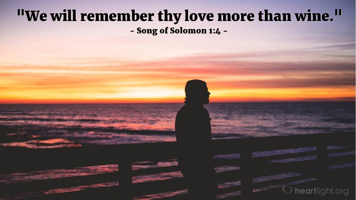 "Illustration of Song of Solomon 1:4 — ""We will remember thy love more than wine."""
