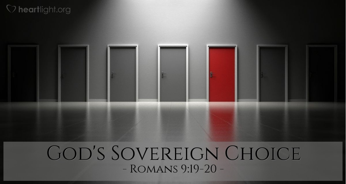 God's Sovereign Choice — Romans 9:19-20