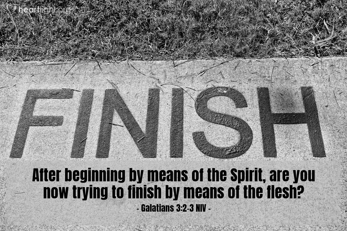 Illustration of Galatians 3:2-3 NIV —  After beginning by means of the Spirit, are you now trying to finish by means of the flesh?