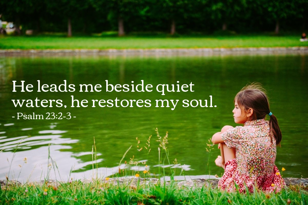 Illustration of Psalm 23:2-3 — He leads me beside quiet waters, he restores my soul.