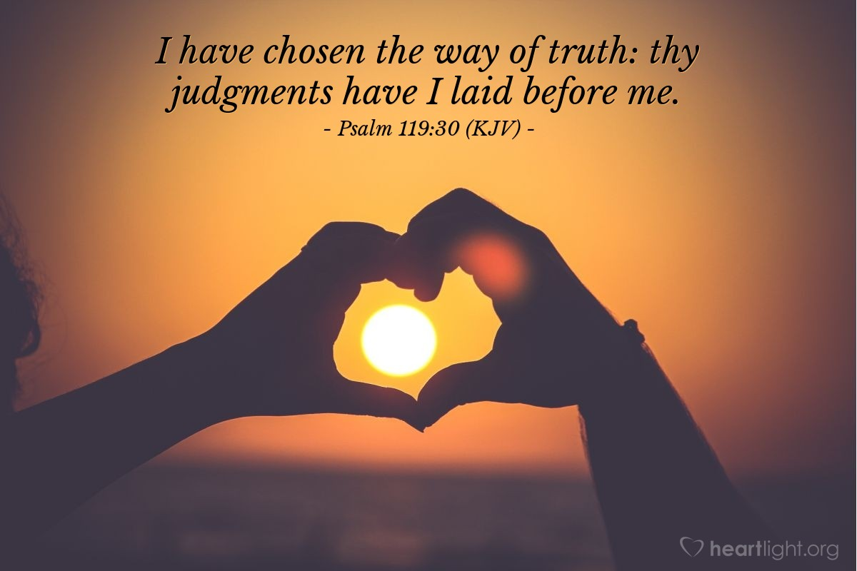 Illustration of Psalm 119:30 (KJV) — I have chosen the way of truth: thy judgments have I laid before me.