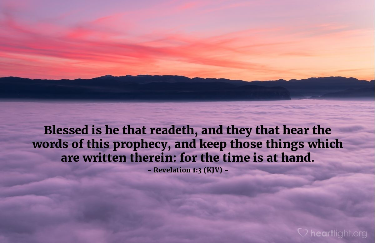 Illustration of Revelation 1:3 (KJV) — Blessed is he that readeth, and they that hear the words of this prophecy, and keep those things which are written therein: for the time is at hand.