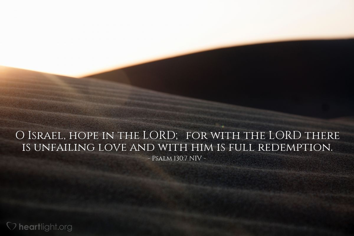 Illustration of Psalm 129:7 NLT — O Israel, hope in the LORD; for with the LORD there is unfailing love.